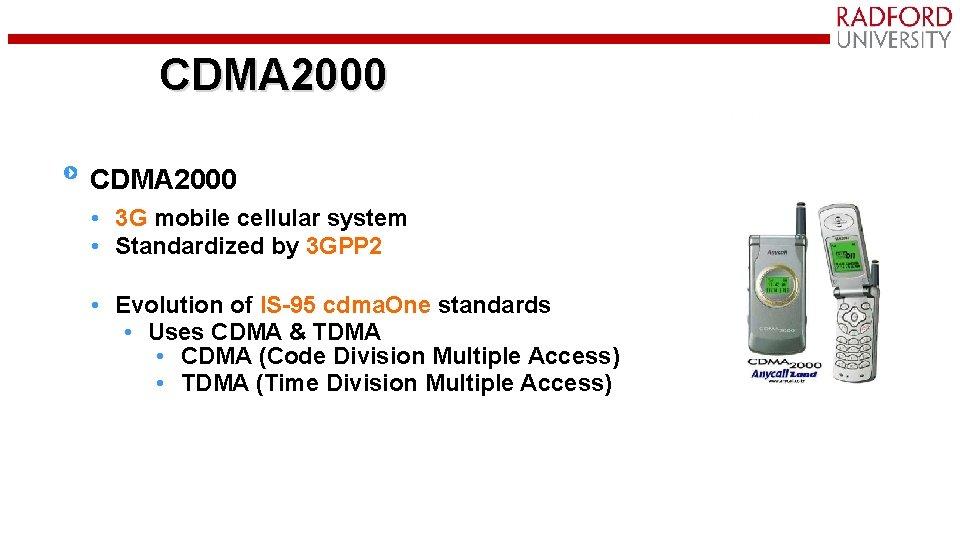 CDMA 2000 • 3 G mobile cellular system • Standardized by 3 GPP 2