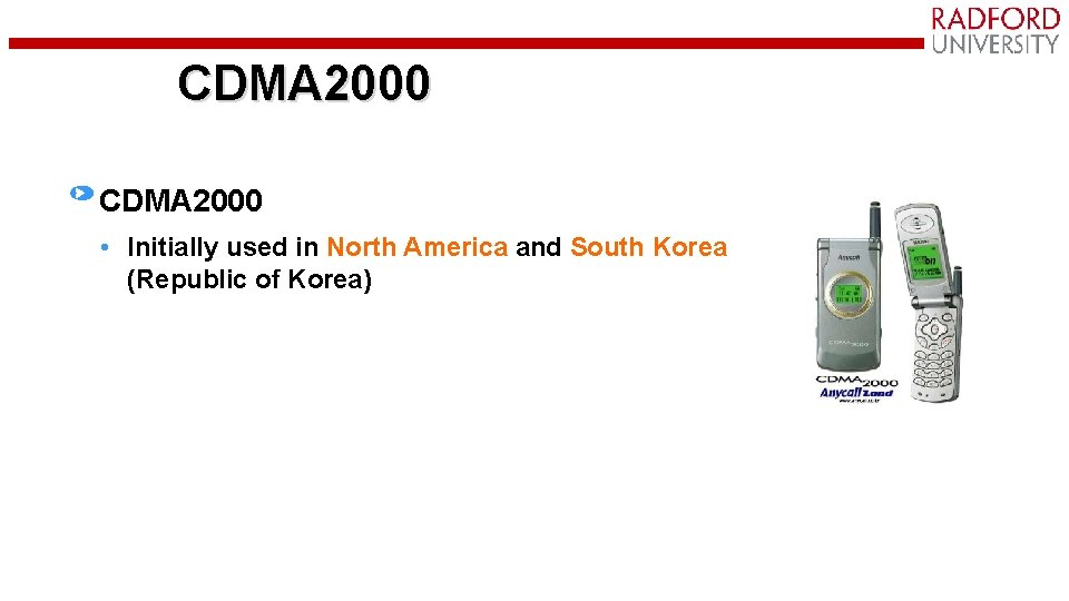 CDMA 2000 • Initially used in North America and South Korea (Republic of Korea)