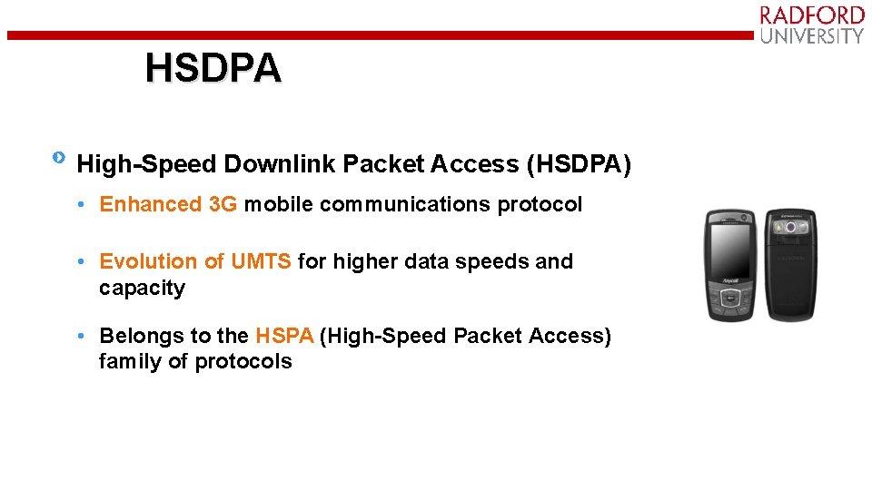 HSDPA High-Speed Downlink Packet Access (HSDPA) • Enhanced 3 G mobile communications protocol •