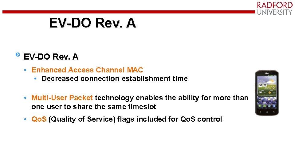 EV-DO Rev. A • Enhanced Access Channel MAC • Decreased connection establishment time •
