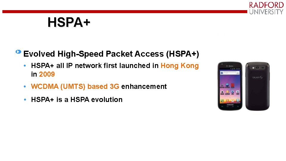 HSPA+ Evolved High-Speed Packet Access (HSPA+) • HSPA+ all IP network first launched in