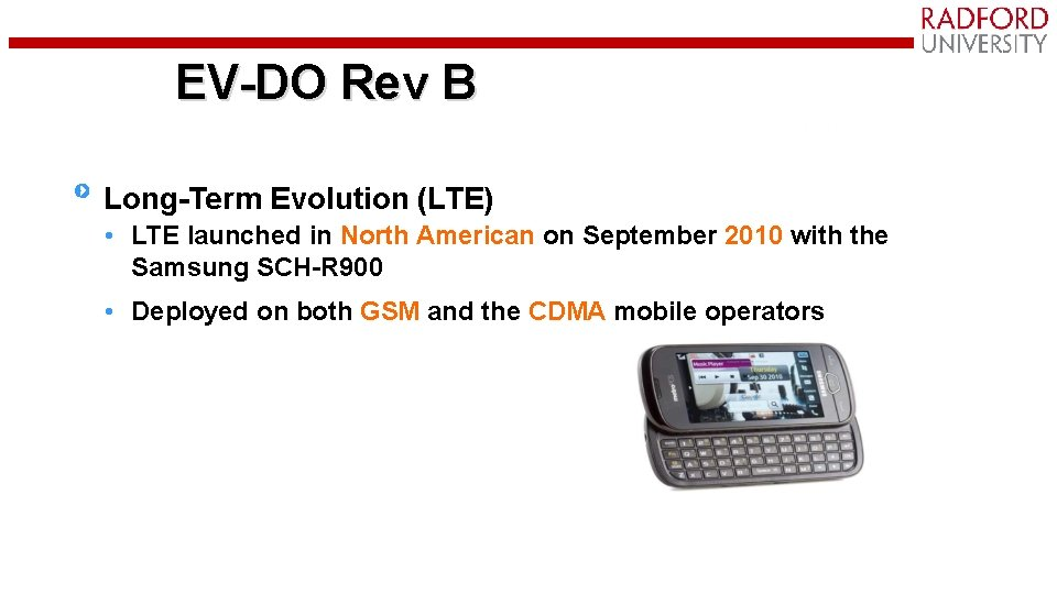 EV-DO Rev B LTE Long-Term Evolution (LTE) • LTE launched in North American on