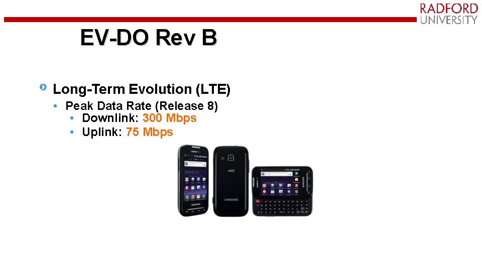 EV-DO Rev B Long-Term Evolution (LTE) • Peak Data Rate (Release 8) • Downlink:
