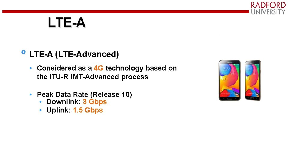 LTE-A (LTE-Advanced) • Considered as a 4 G technology based on the ITU-R IMT-Advanced