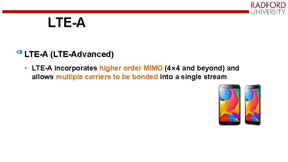 LTE-A (LTE-Advanced) • LTE-A incorporates higher order MIMO (4× 4 and beyond) and allows