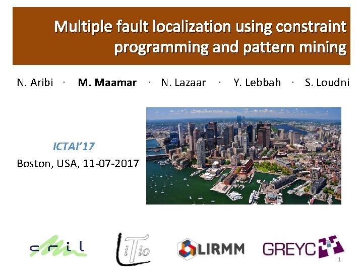 Multiple fault localization using constraint programming and pattern mining N. Aribi . M. Maamar
