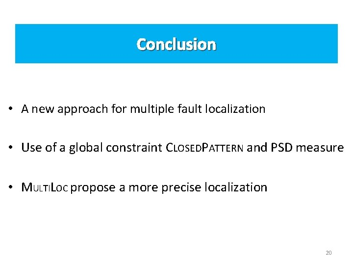 Conclusion • A new approach for multiple fault localization • Use of a global