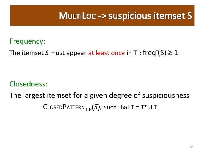MULTILOC -> suspicious itemset S Frequency: The itemset S must appear at least once