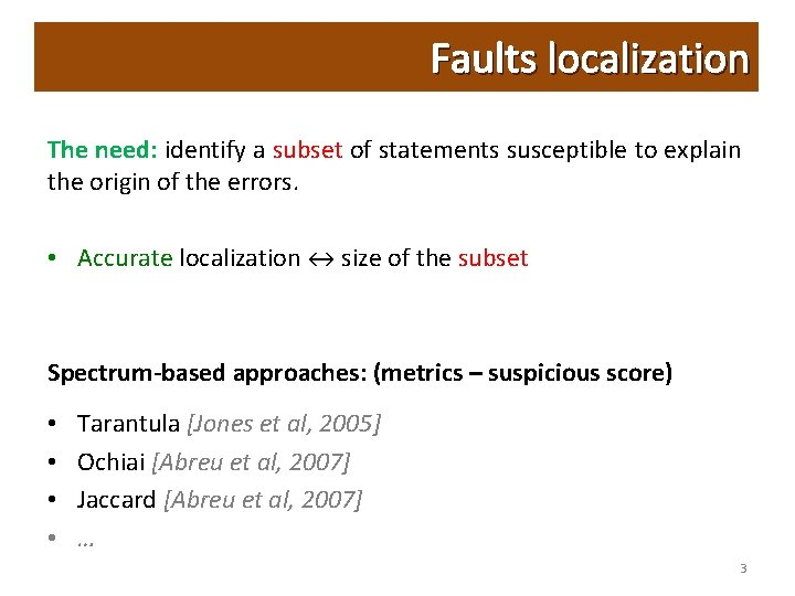 Faults localization The need: identify a subset of statements susceptible to explain the origin