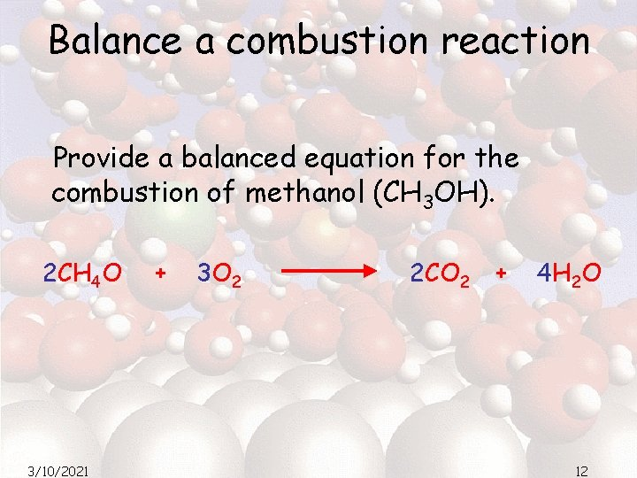 Balance a combustion reaction Provide a balanced equation for the combustion of methanol (CH