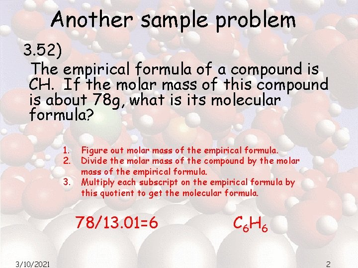 Another sample problem 3. 52) The empirical formula of a compound is CH. If