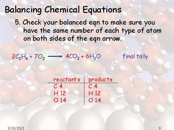 Balancing Chemical Equations 5. Check your balanced eqn to make sure you have the