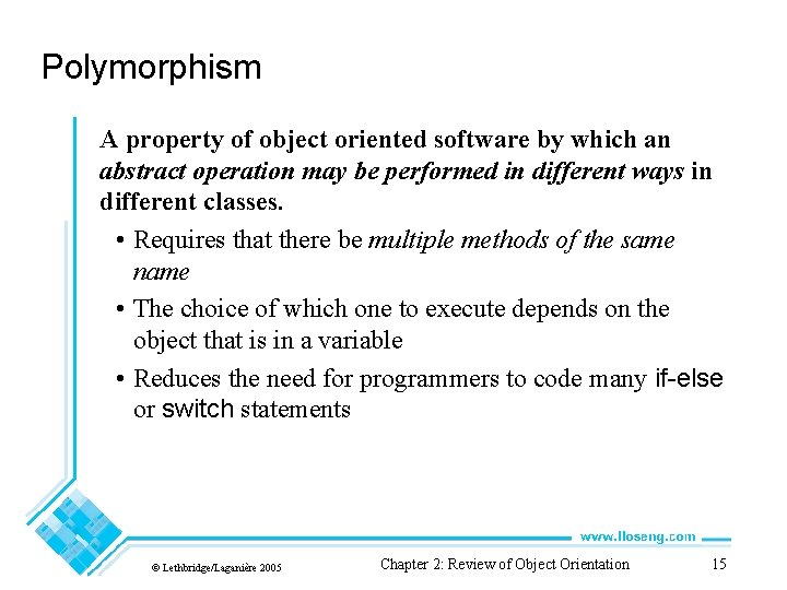 Polymorphism A property of object oriented software by which an abstract operation may be