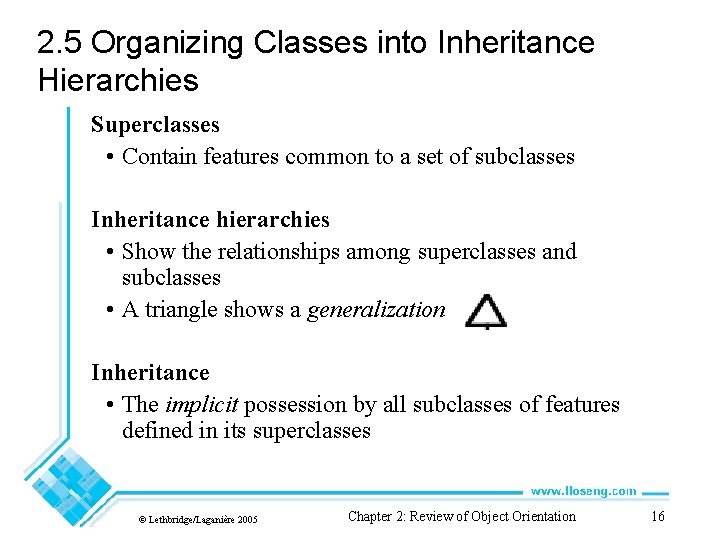 2. 5 Organizing Classes into Inheritance Hierarchies Superclasses • Contain features common to a