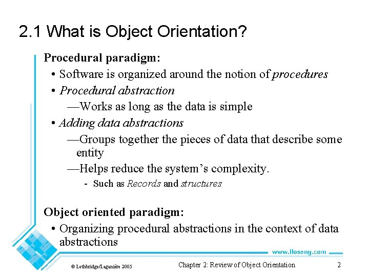 2. 1 What is Object Orientation? Procedural paradigm: • Software is organized around the