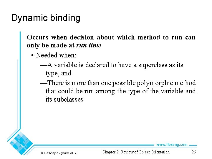Dynamic binding Occurs when decision about which method to run can only be made