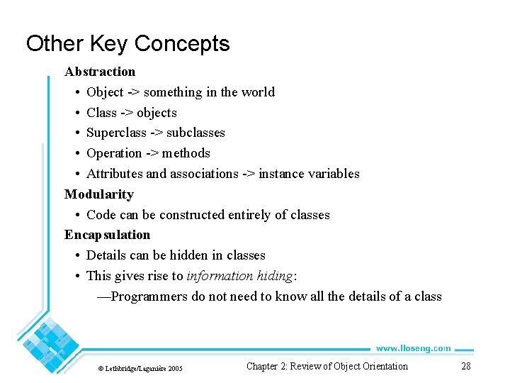 Other Key Concepts Abstraction • Object -> something in the world • Class ->
