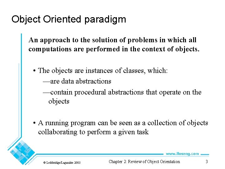 Object Oriented paradigm An approach to the solution of problems in which all computations