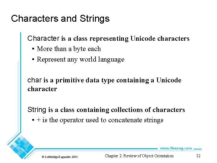 Characters and Strings Character is a class representing Unicode characters • More than a