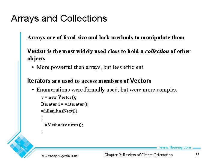Arrays and Collections Arrays are of fixed size and lack methods to manipulate them