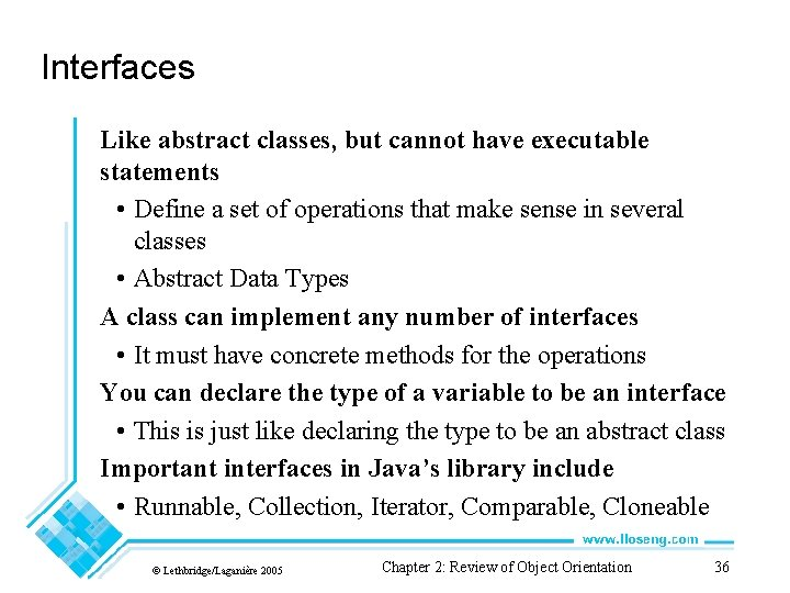 Interfaces Like abstract classes, but cannot have executable statements • Define a set of