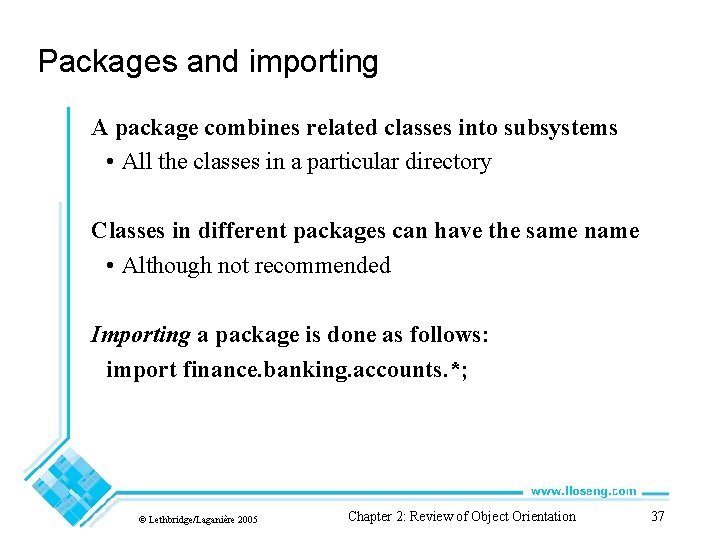 Packages and importing A package combines related classes into subsystems • All the classes
