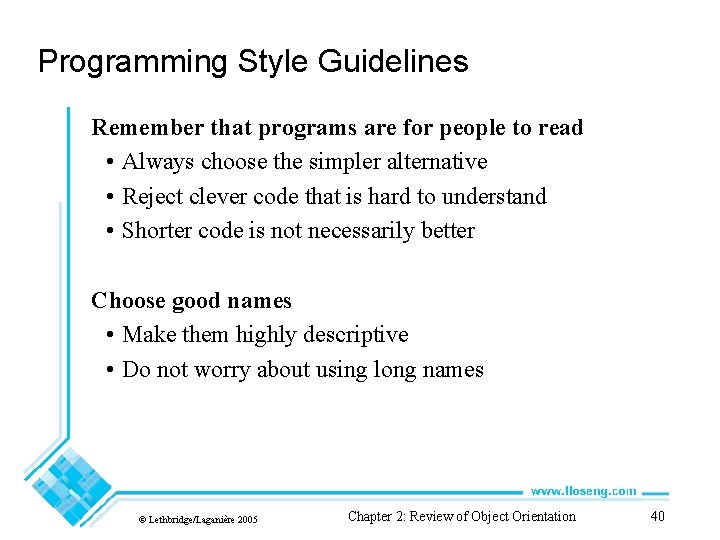 Programming Style Guidelines Remember that programs are for people to read • Always choose