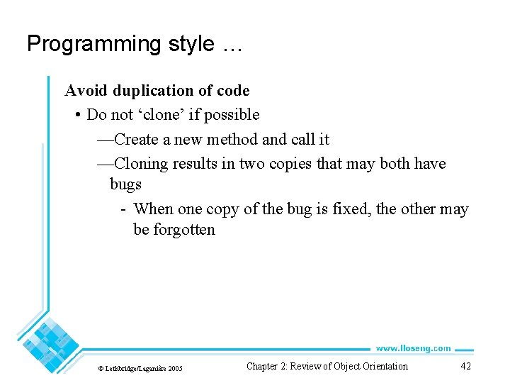 Programming style … Avoid duplication of code • Do not 'clone' if possible —Create