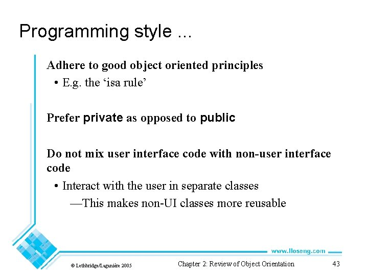 Programming style. . . Adhere to good object oriented principles • E. g. the