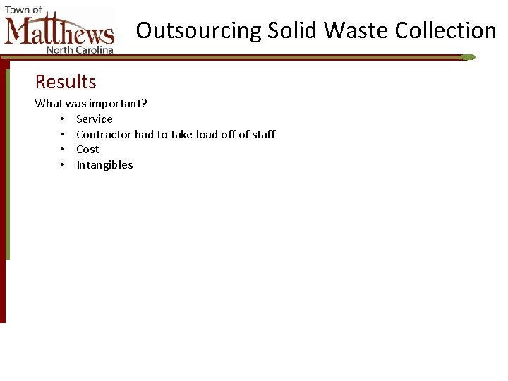 Outsourcing Solid Waste Collection Results What was important? • Service • Contractor had to