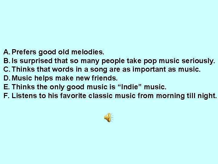 A. Prefers good old melodies. B. Is surprised that so many people take pop