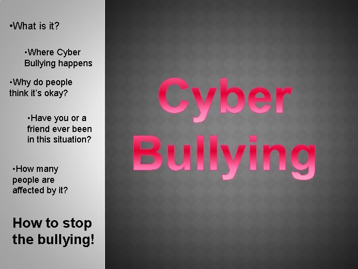 • What is it? • Where Cyber Bullying happens • Why do people