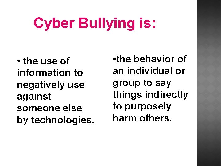 Cyber Bullying is: • the use of information to negatively use against someone else