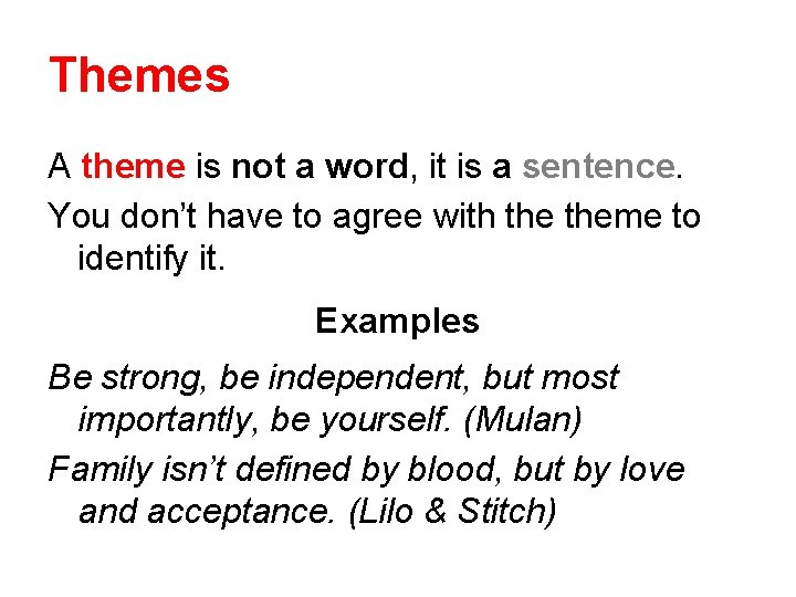 Themes A theme is not a word, it is a sentence. You don't have
