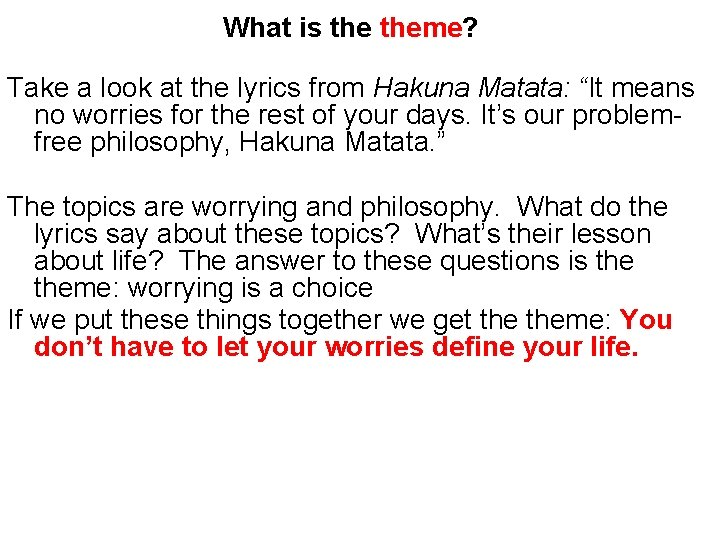 """What is theme? Take a look at the lyrics from Hakuna Matata: """"It means"""