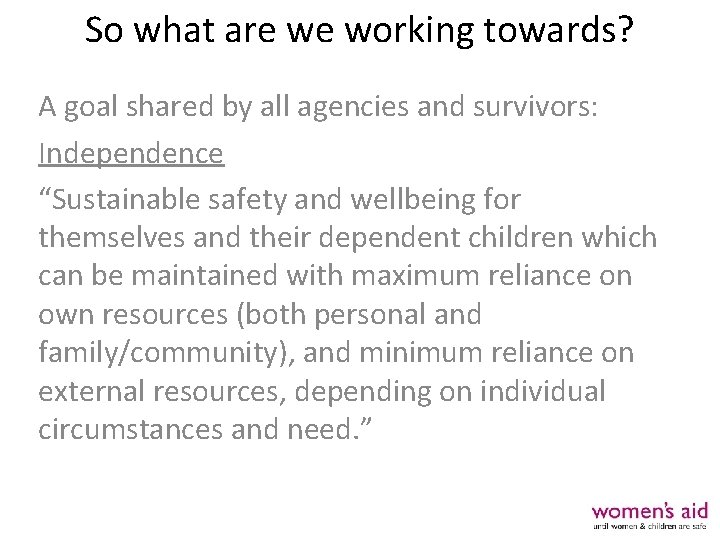 So what are we working towards? A goal shared by all agencies and survivors: