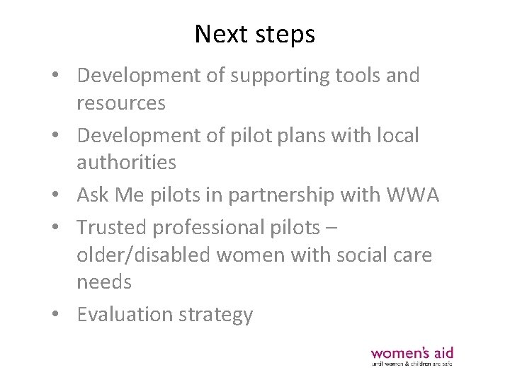 Next steps • Development of supporting tools and resources • Development of pilot plans