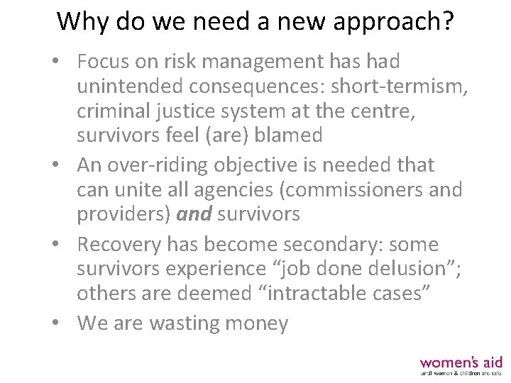Why do we need a new approach? • Focus on risk management has had