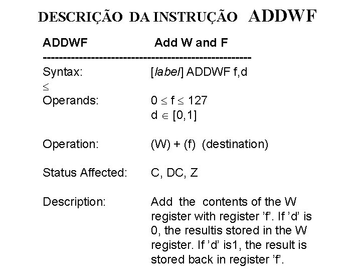 DESCRIÇÃO DA INSTRUÇÃO ADDWF Add W and F --------------------------Syntax: [label] ADDWF f, d Operands: