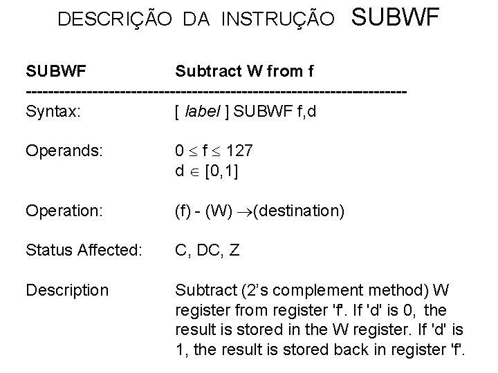 DESCRIÇÃO DA INSTRUÇÃO SUBWF Subtract W from f ----------------------------------Syntax: [ label ] SUBWF f,