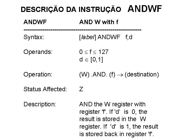DESCRIÇÃO DA INSTRUÇÃO ANDWF AND W with f ----------------------------Syntax: [label] ANDWF f, d Operands: