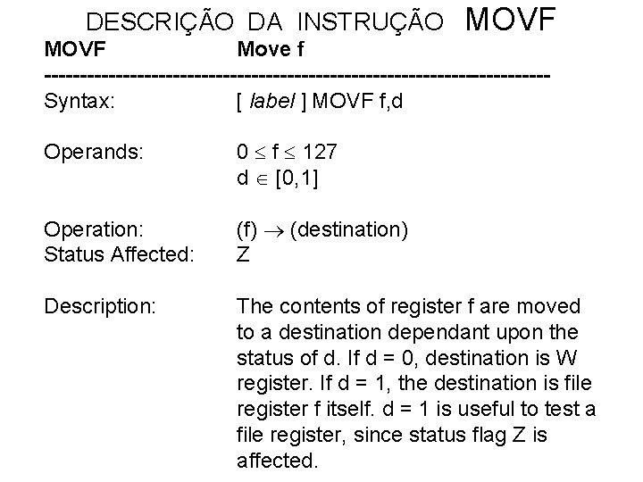 DESCRIÇÃO DA INSTRUÇÃO MOVF Move f -----------------------------------Syntax: [ label ] MOVF f, d Operands: