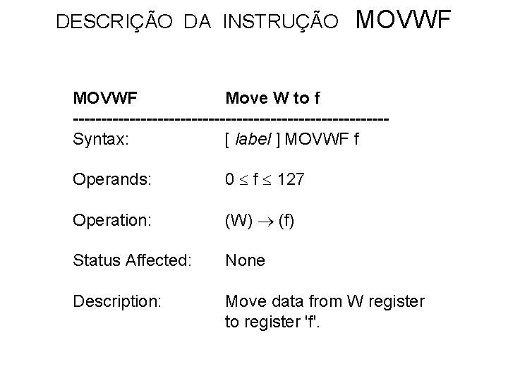 DESCRIÇÃO DA INSTRUÇÃO MOVWF Move W to f ----------------------------Syntax: [ label ] MOVWF f