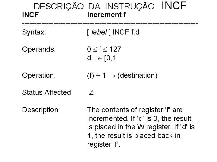 DESCRIÇÃO DA INSTRUÇÃO INCF Increment f ------------------------------------Syntax: [ label ] INCF f, d Operands: