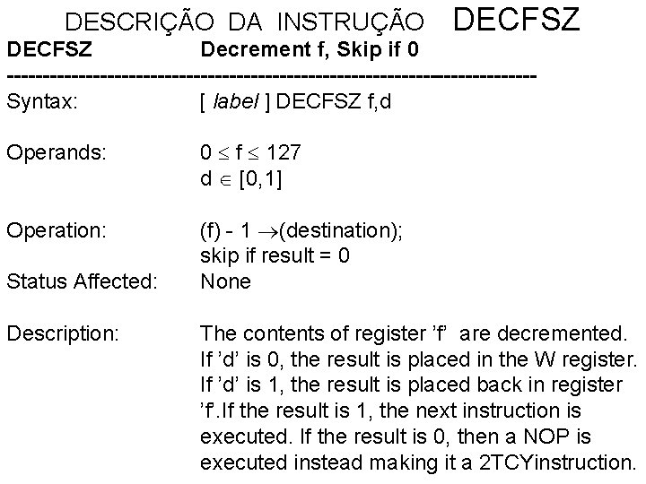 DESCRIÇÃO DA INSTRUÇÃO DECFSZ Decrement f, Skip if 0 -------------------------------------Syntax: [ label ] DECFSZ