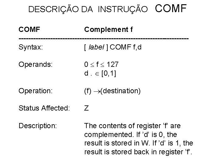 DESCRIÇÃO DA INSTRUÇÃO COMF Complement f -----------------------------------Syntax: [ label ] COMF f, d Operands: