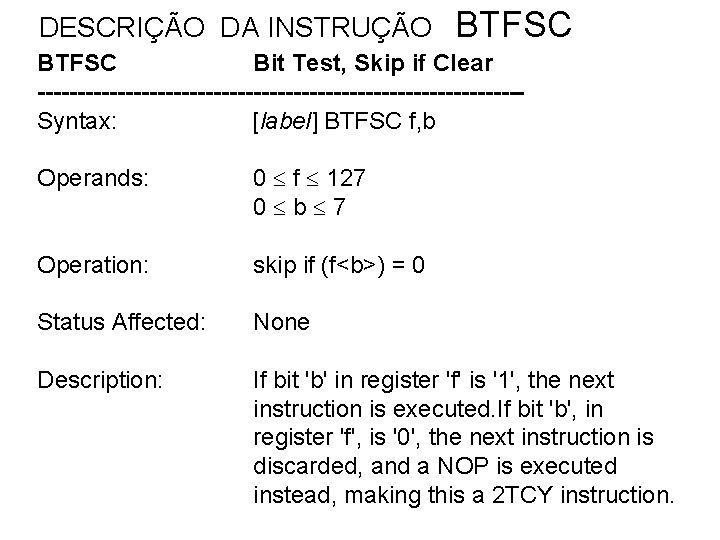 DESCRIÇÃO DA INSTRUÇÃO BTFSC Bit Test, Skip if Clear ------------------------------Syntax: [label] BTFSC f, b