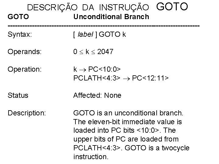 DESCRIÇÃO DA INSTRUÇÃO GOTO Unconditional Branch ---------------------------------------Syntax: [ label ] GOTO k Operands: 0