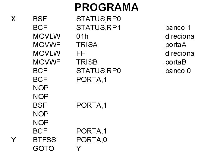 PROGRAMA X Y BSF BCF MOVLW MOVWF BCF NOP BSF NOP BCF BTFSS GOTO