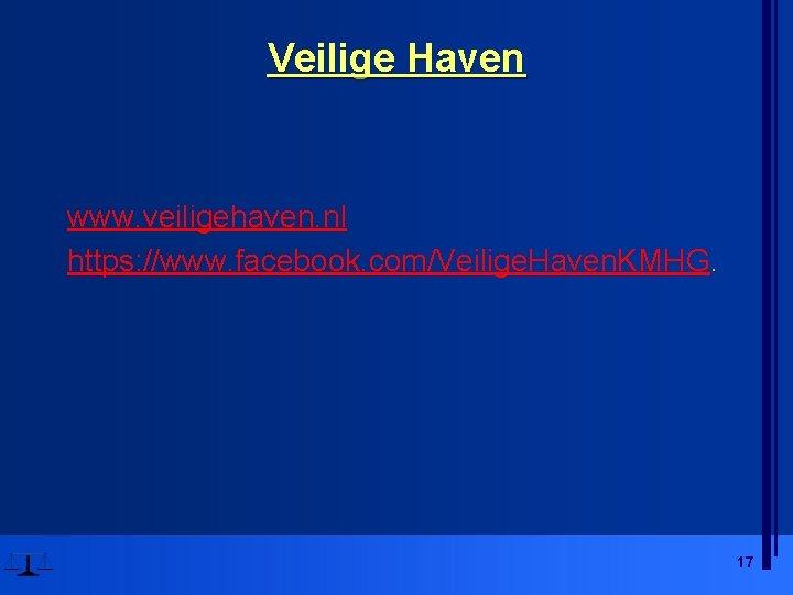 Veilige Haven www. veiligehaven. nl https: //www. facebook. com/Veilige. Haven. KMHG. 17